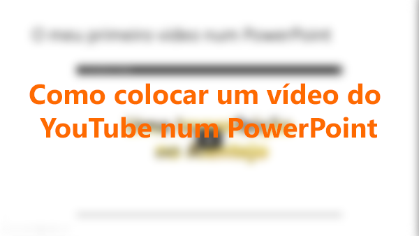 Como colocar um vídeo do YouTube num PowerPoint